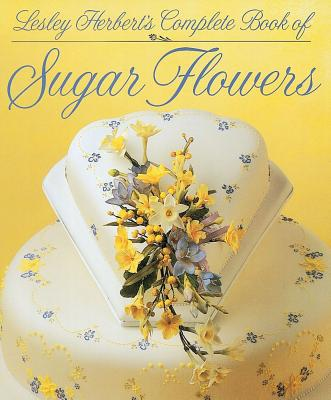 Lesley Herbert's Complete Book of Sugar Flowers By Herbert, Lesley